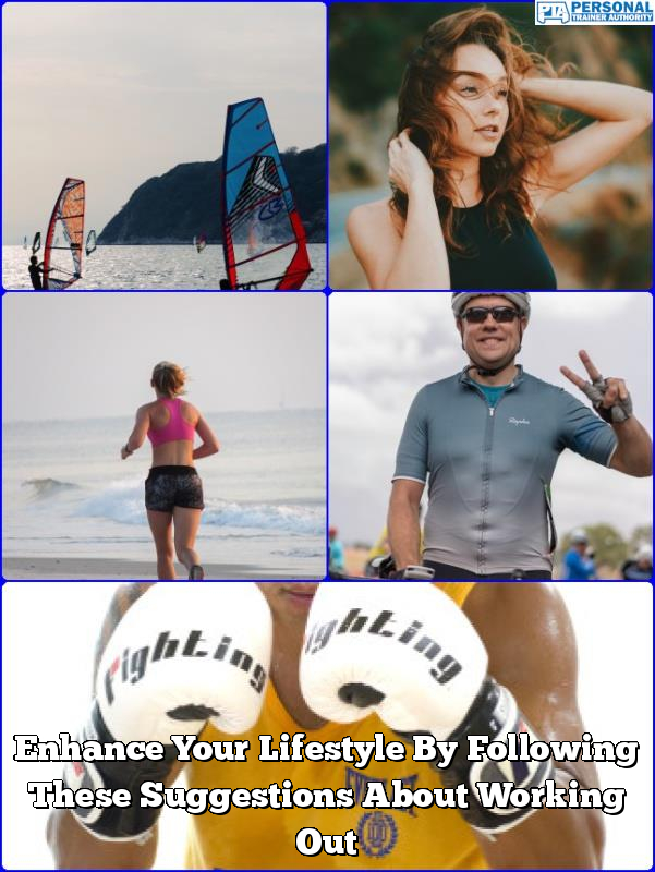 enhance your lifestyle by following these suggestions about working out