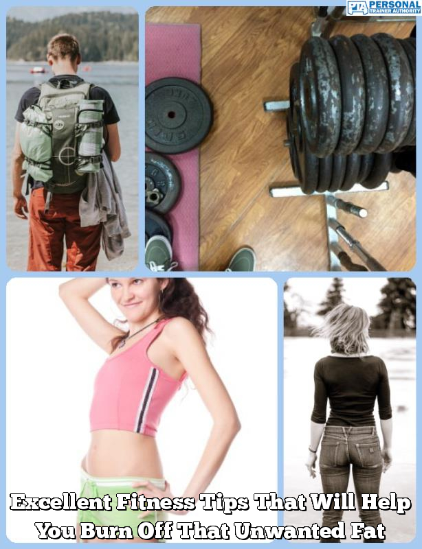excellent fitness tips that will help you burn off that unwanted fat