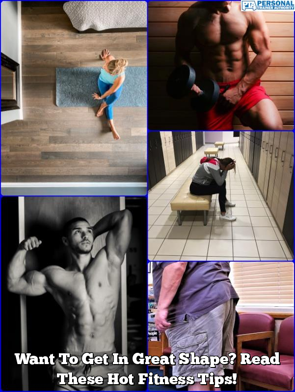 want to get in great shape read these hot fitness tips